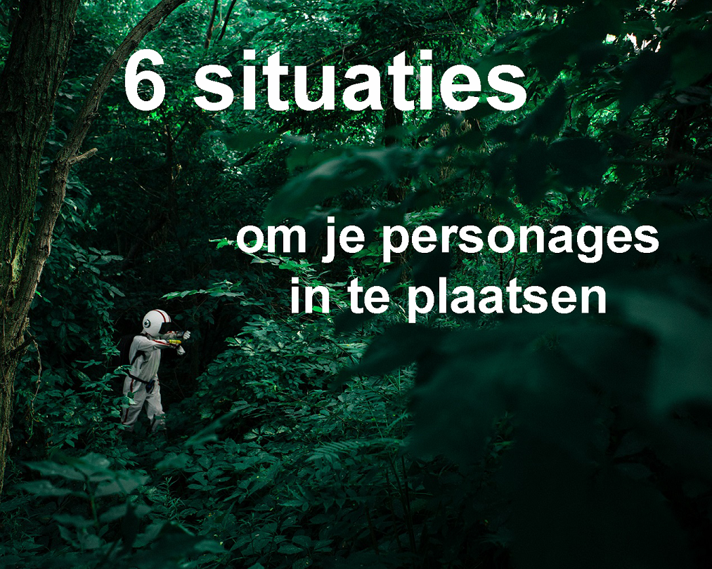 6 Situaties om je personages in te plaatsen